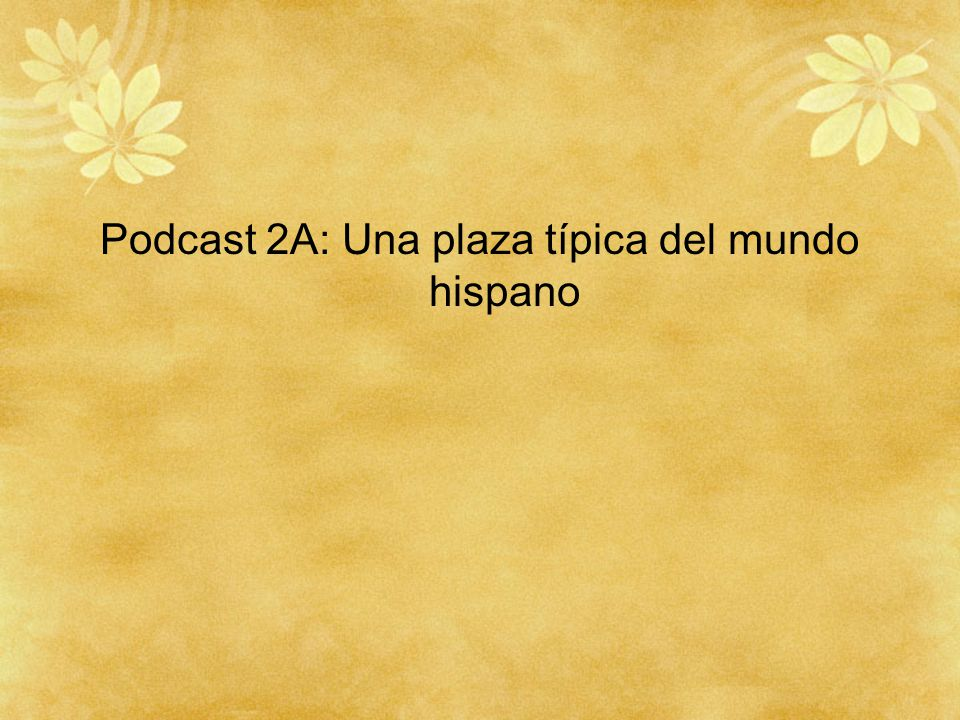 Podcast 2A: Una plaza típica del mundo hispano