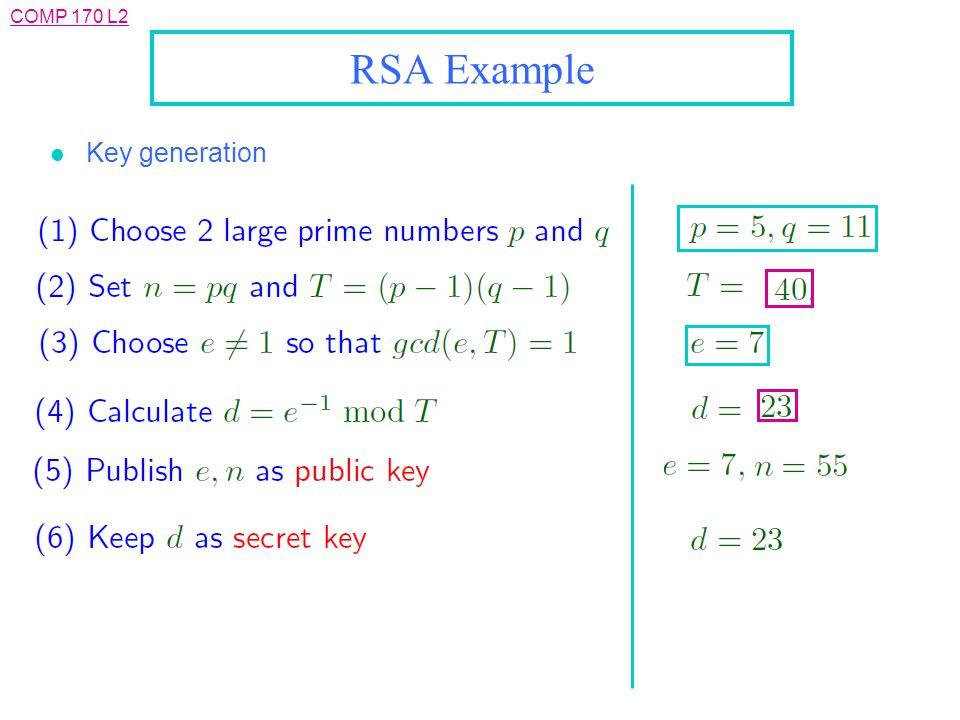 COMP 170 L2 RSA Example l Key generation