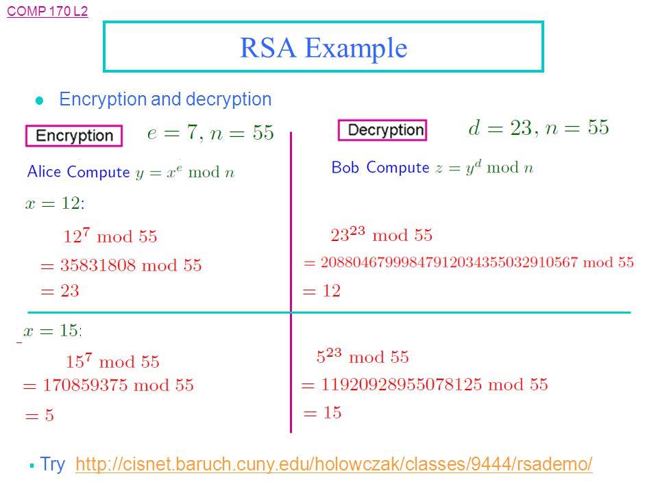 COMP 170 L2 RSA Example l Encryption and decryption  Try: http://cisnet.baruch.cuny.edu/holowczak/classes/9444/rsademo/http://cisnet.baruch.cuny.edu/holowczak/classes/9444/rsademo/