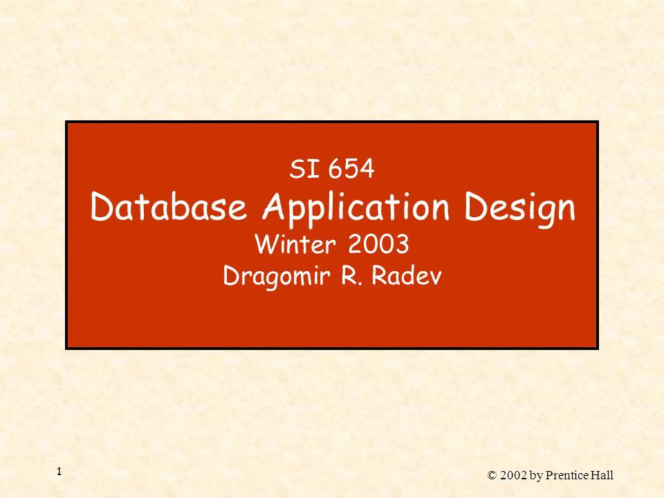 © 2002 by Prentice Hall 1 SI 654 Database Application Design Winter 2003 Dragomir R. Radev