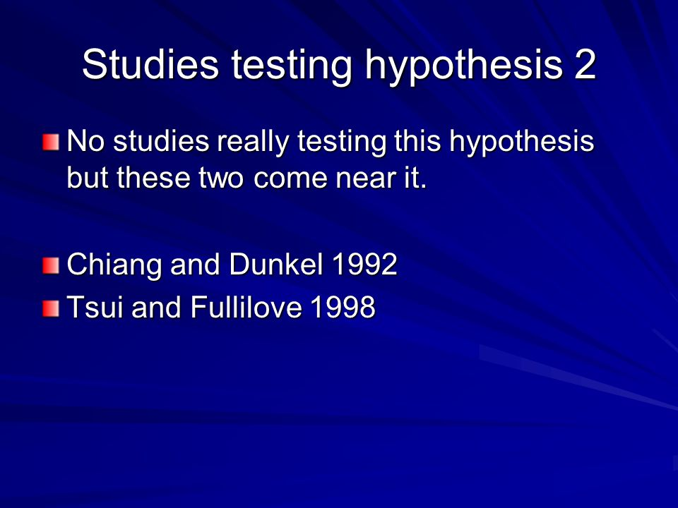 Studies testing hypothesis 2 No studies really testing this hypothesis but these two come near it.