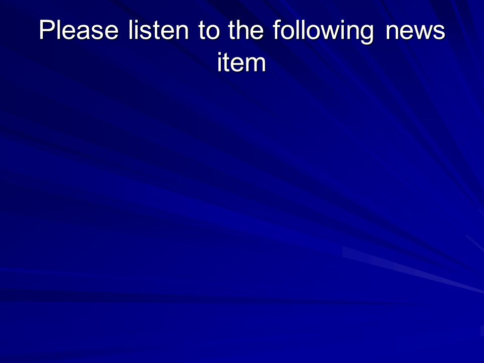 Please listen to the following news item