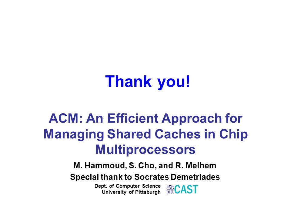 ACM: An Efficient Approach for Managing Shared Caches in Chip Multiprocessors M.