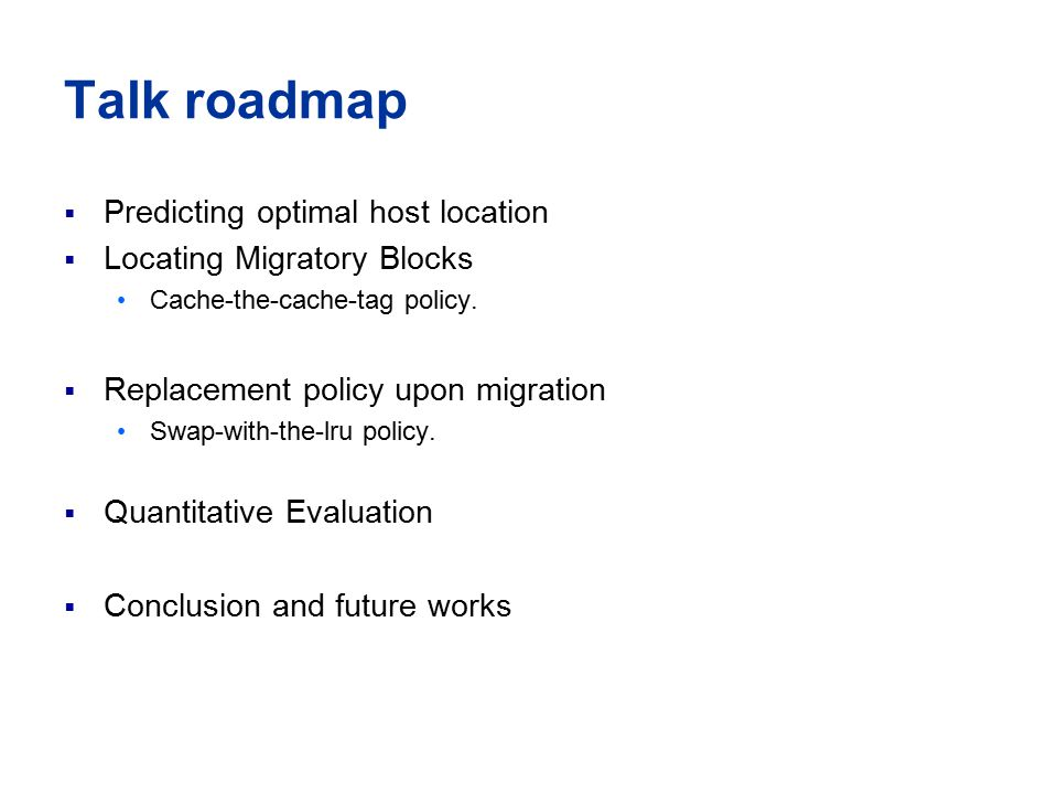 Talk roadmap  Predicting optimal host location  Locating Migratory Blocks Cache-the-cache-tag policy.
