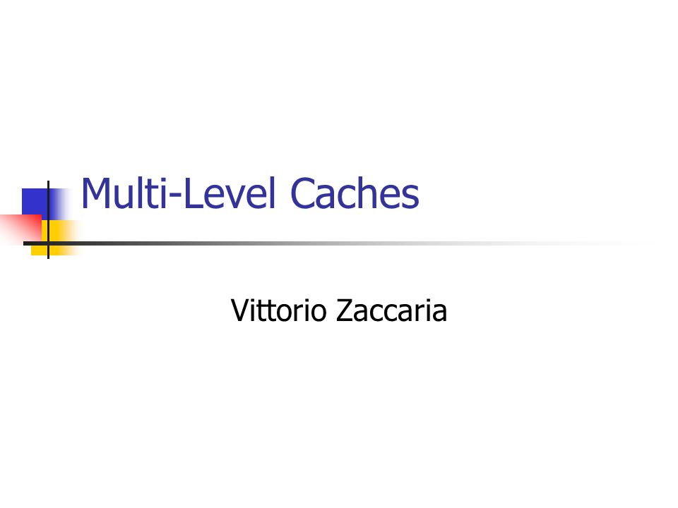 Multi-Level Caches Vittorio Zaccaria