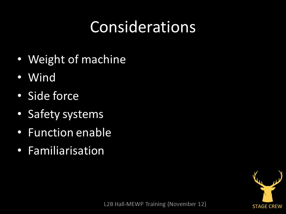 L2B Hall-MEWP Training (November 12) Considerations Weight of machine Wind Side force Safety systems Function enable Familiarisation