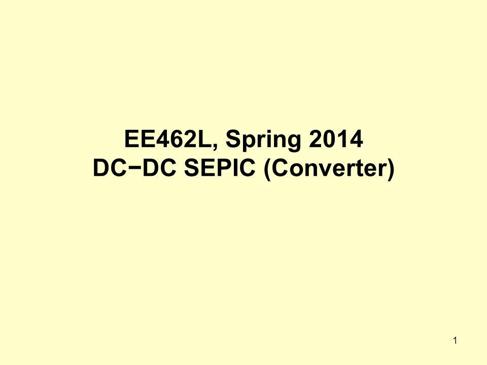 1 EE462L, Spring 2014 DC−DC SEPIC (Converter)