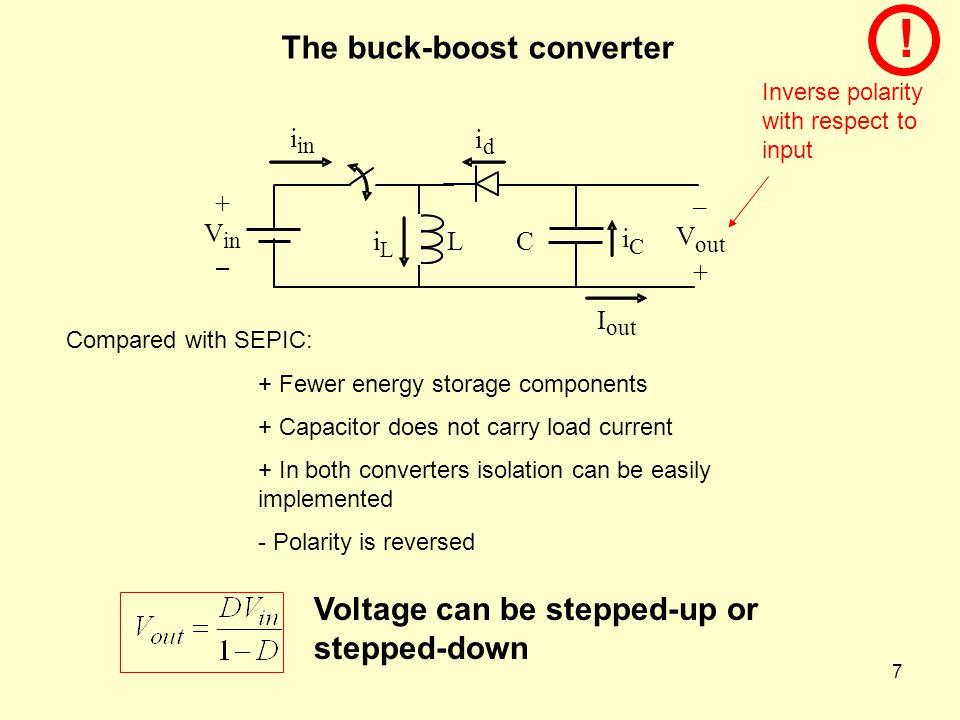 7 + V in – – V out + i L L C i C I i d i in Voltage can be stepped-up or stepped-down The buck-boost converter Inverse polarity with respect to input Compared with SEPIC: + Fewer energy storage components + Capacitor does not carry load current + In both converters isolation can be easily implemented - Polarity is reversed !
