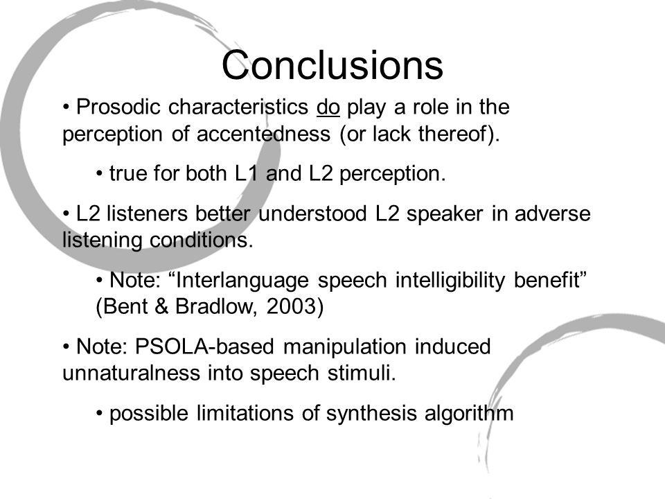 Conclusions Prosodic characteristics do play a role in the perception of accentedness (or lack thereof).