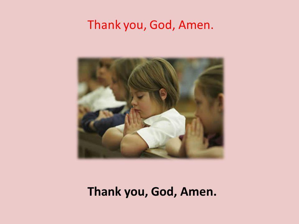 Thank you, God, Amen.