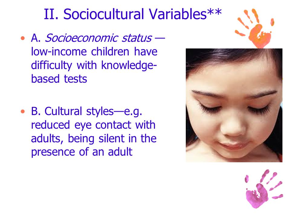 II. Sociocultural Variables** A. Socioeconomic status — low-income children have difficulty with knowledge- based tests B. Cultural styles—e.g. reduce