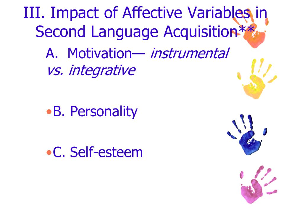 III. Impact of Affective Variables in Second Language Acquisition** A.