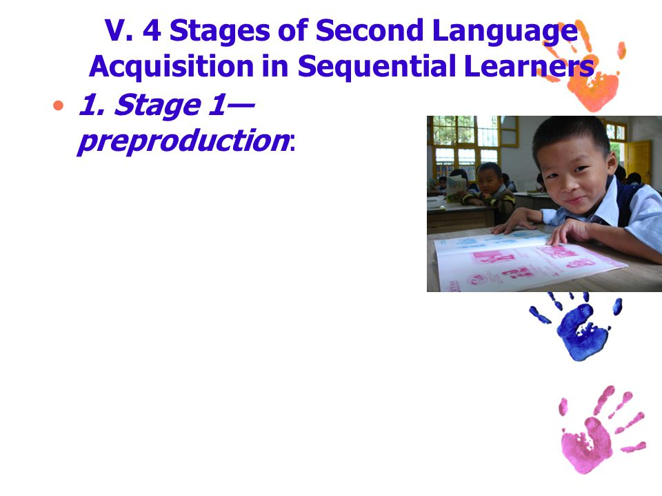 V. 4 Stages of Second Language Acquisition in Sequential Learners 1. Stage 1— preproduction: