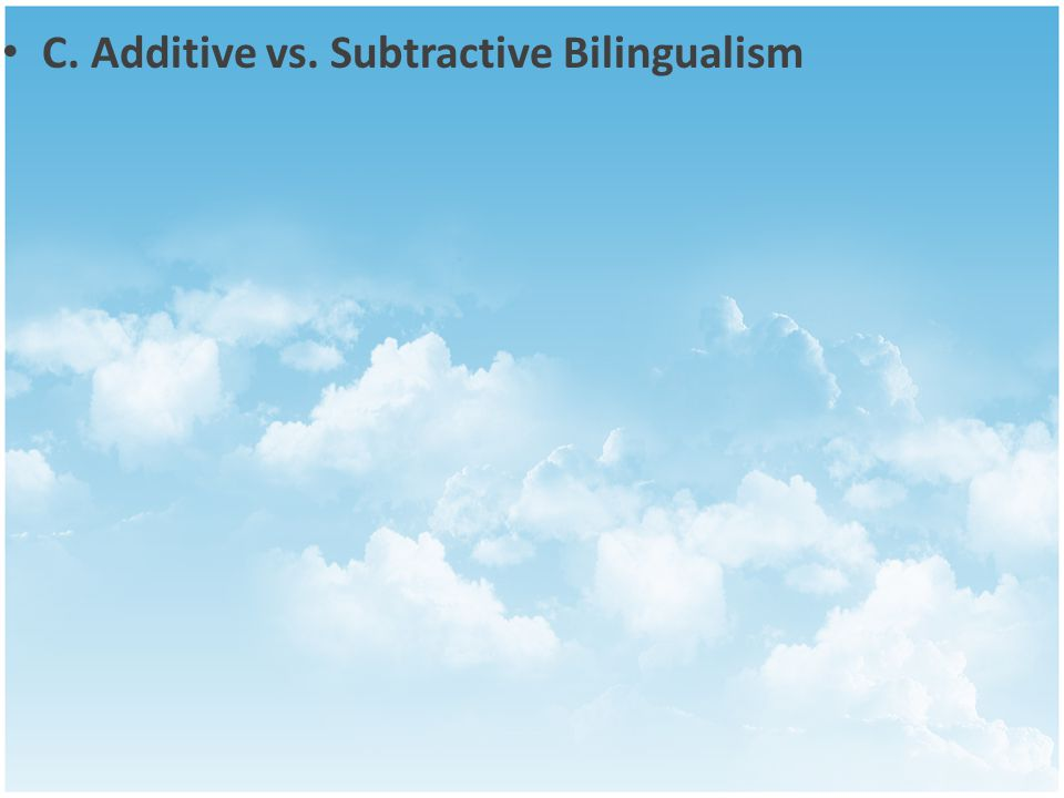 C. Additive vs. Subtractive Bilingualism