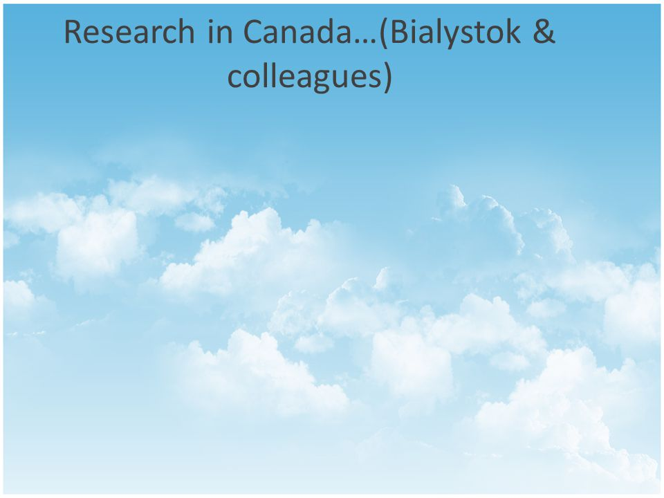 Research in Canada…(Bialystok & colleagues)
