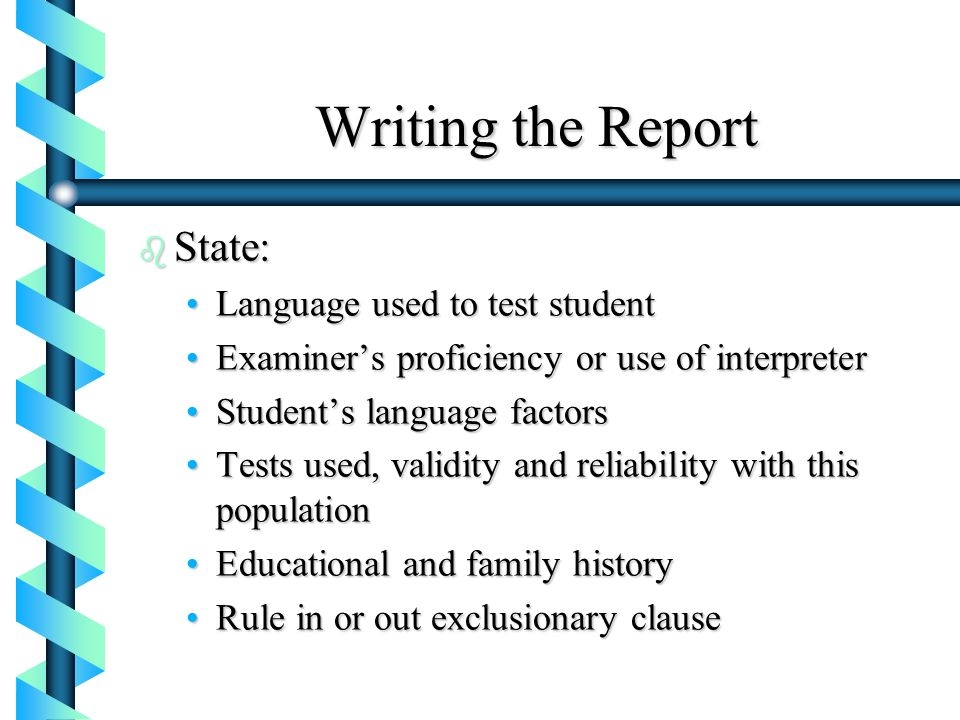 Writing the Report b State: Language used to test studentLanguage used to test student Examiner's proficiency or use of interpreterExaminer's proficie