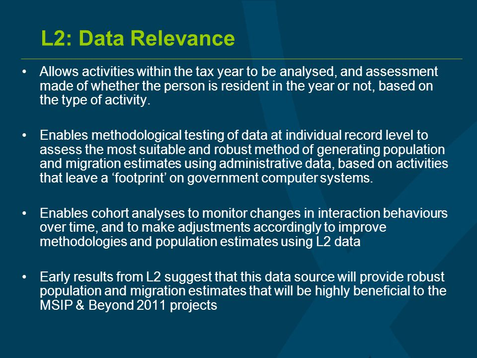 L2: Data Relevance Allows activities within the tax year to be analysed, and assessment made of whether the person is resident in the year or not, bas
