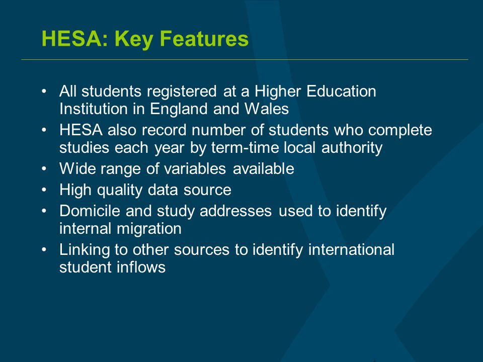 HESA: Key Features All students registered at a Higher Education Institution in England and Wales HESA also record number of students who complete stu