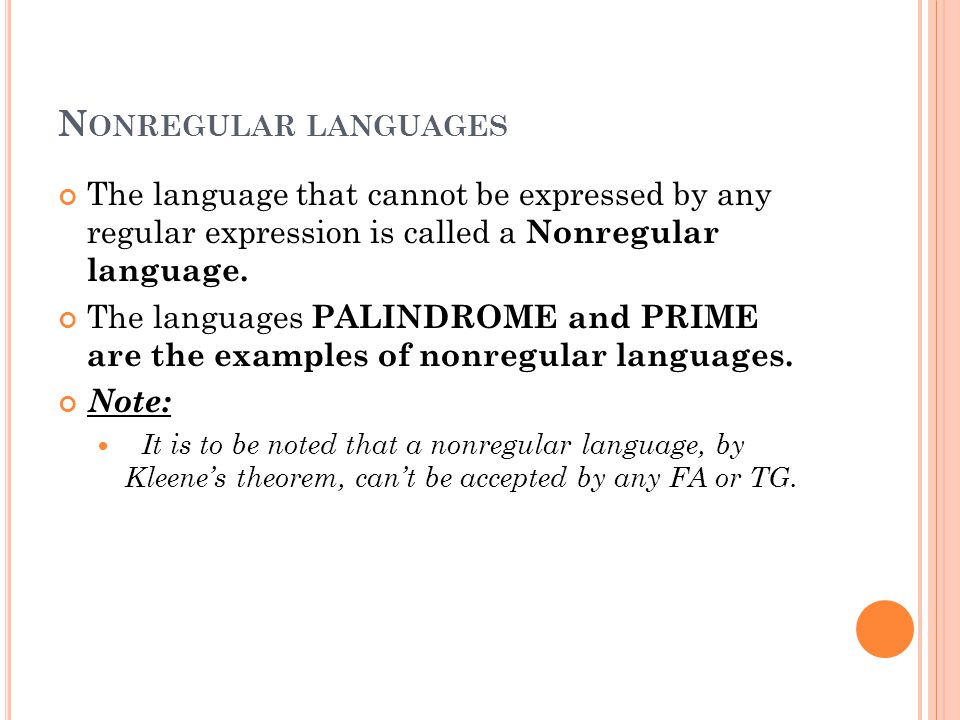 N ONREGULAR LANGUAGES The language that cannot be expressed by any regular expression is called a Nonregular language.
