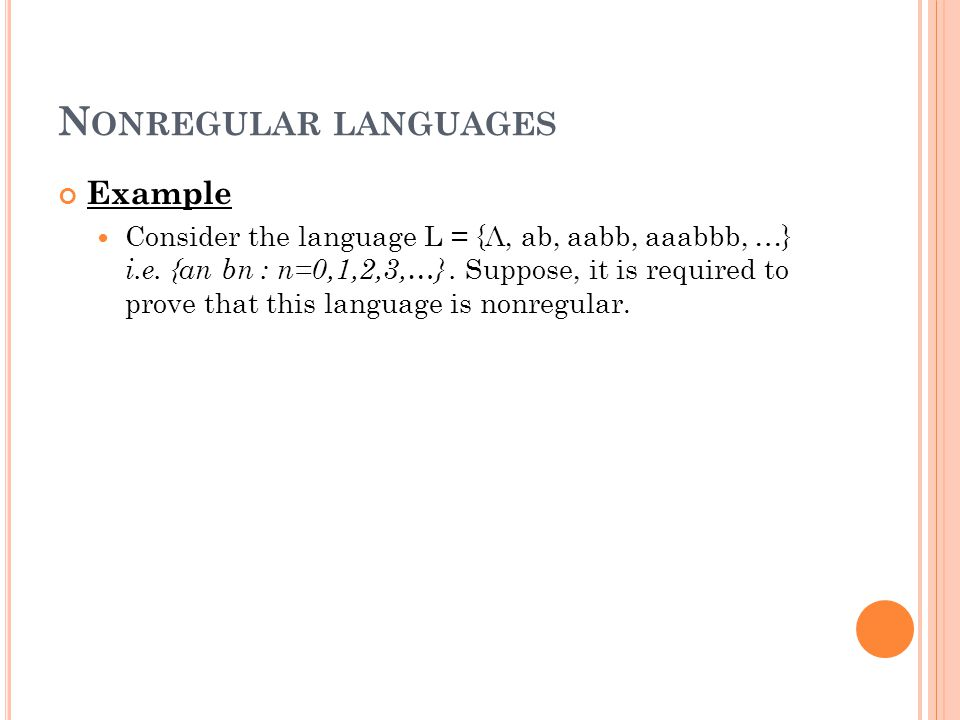 N ONREGULAR LANGUAGES Example Consider the language L = {Λ, ab, aabb, aaabbb, …} i.e.