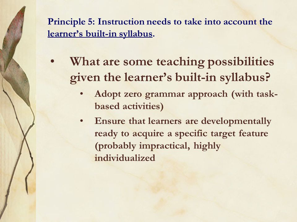 Principle 5: Instruction needs to take into account the learner's built-in syllabus.