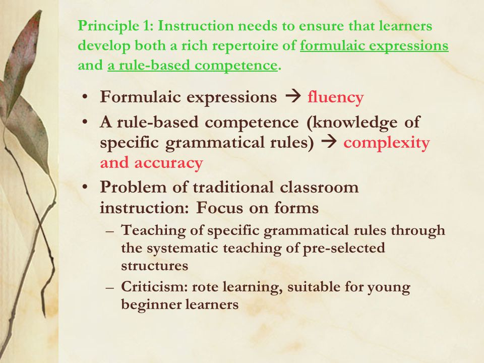 Principle 1: Instruction needs to ensure that learners develop both a rich repertoire of formulaic expressions and a rule-based competence.