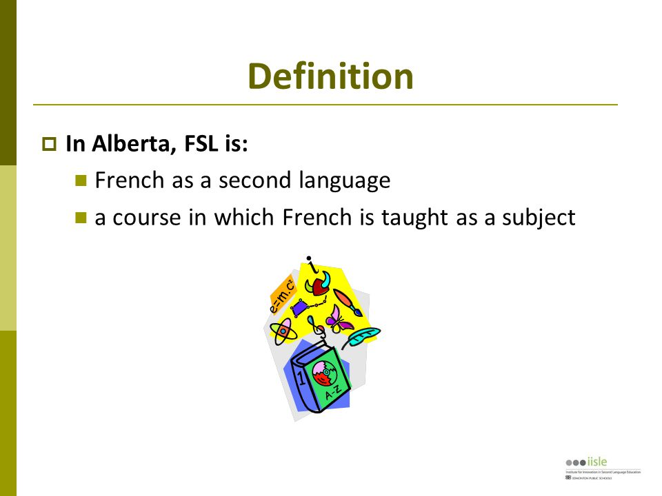 Definition  In Alberta, FSL is: French as a second language a course in which French is taught as a subject