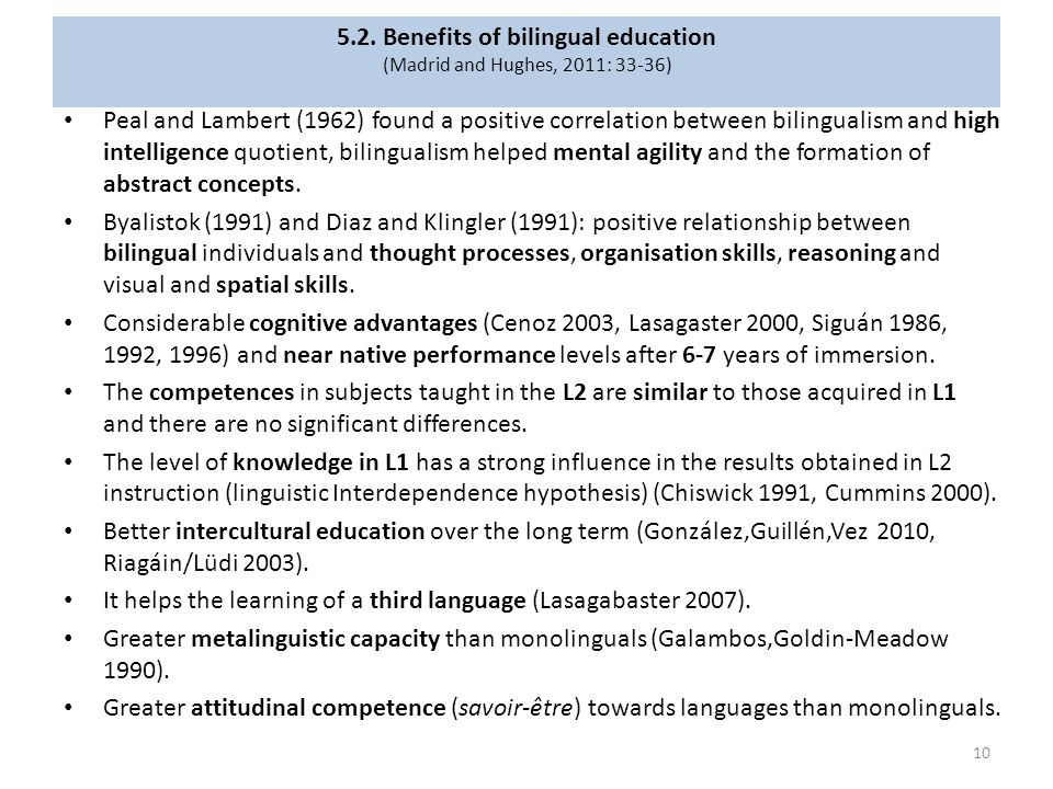 5.2. Benefits of bilingual education (Madrid and Hughes, 2011: 33-36) Peal and Lambert (1962) found a positive correlation between bilingualism and hi