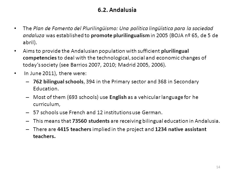 6.2. Andalusia The Plan de Fomento del Plurilingüismo: Una política lingüística para la sociedad andaluza was established to promote plurilingualism i