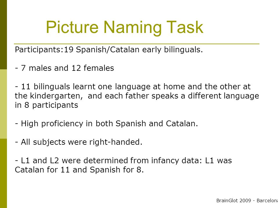 Picture Naming Task Participants:19 Spanish/Catalan early bilinguals.