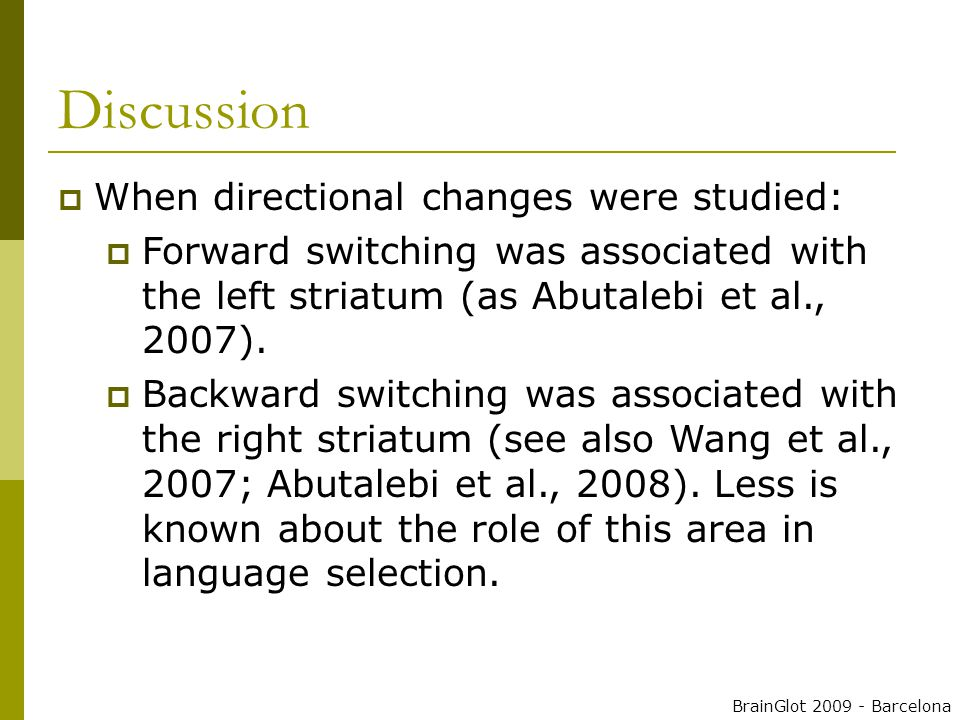 Discussion  When directional changes were studied:  Forward switching was associated with the left striatum (as Abutalebi et al., 2007).