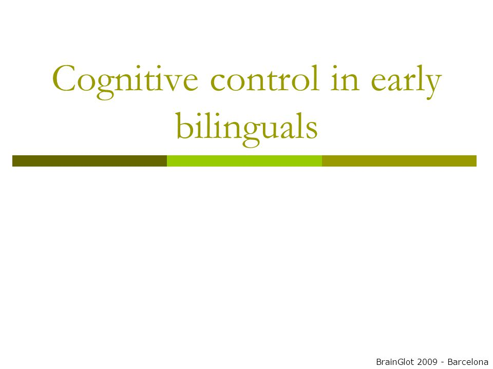 Cognitive control in early bilinguals BrainGlot 2009 - Barcelona