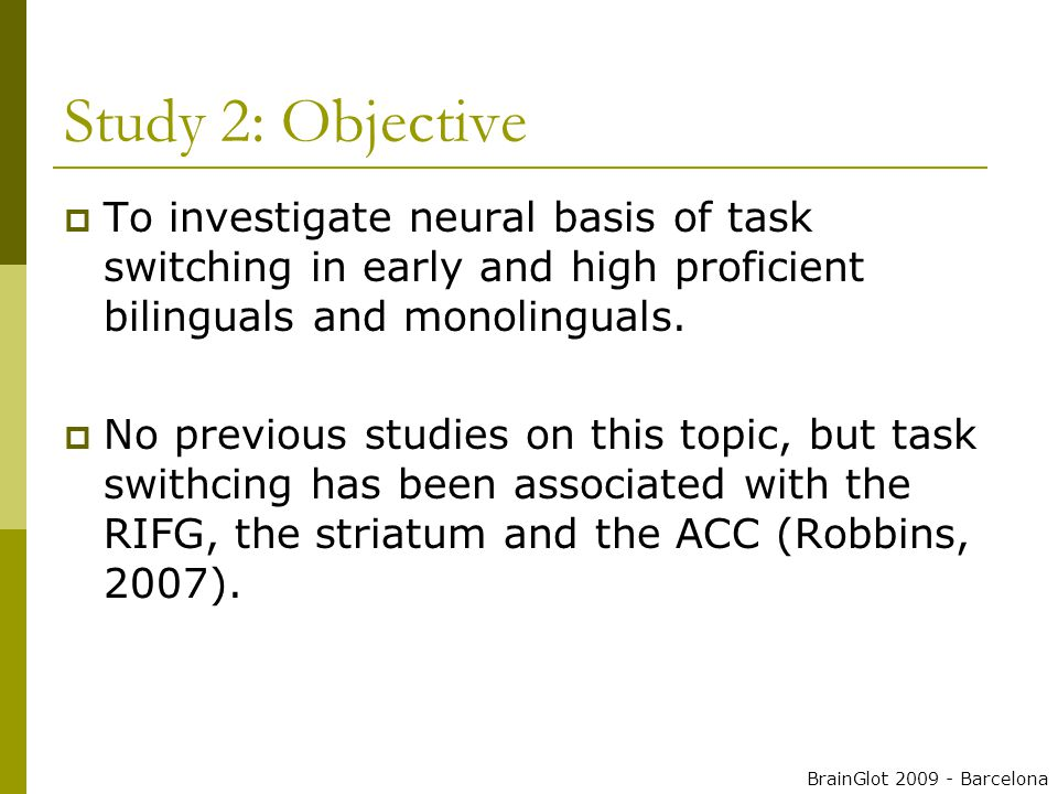 Study 2: Objective  To investigate neural basis of task switching in early and high proficient bilinguals and monolinguals.