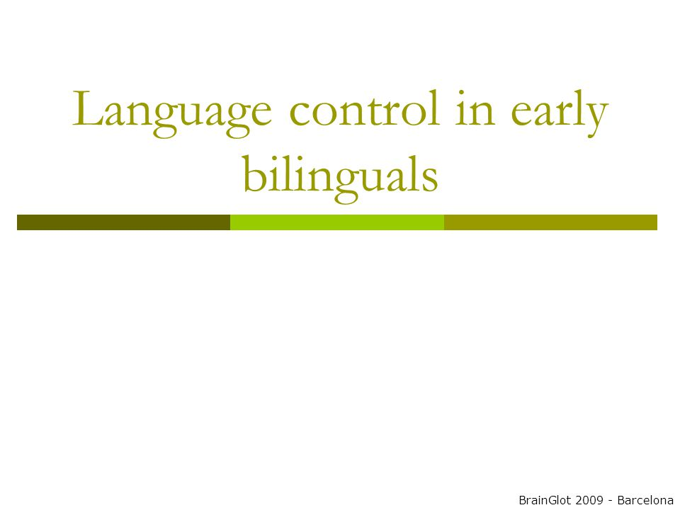 Language control in early bilinguals BrainGlot 2009 - Barcelona