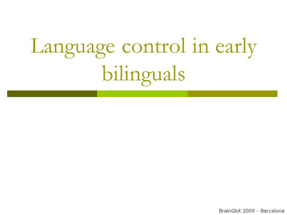 Language control in early bilinguals BrainGlot 2009 - Barcelona
