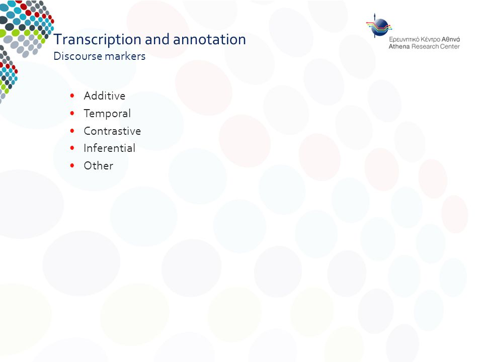 Transcription and annotation Discourse markers Additive Temporal Contrastive Inferential Other