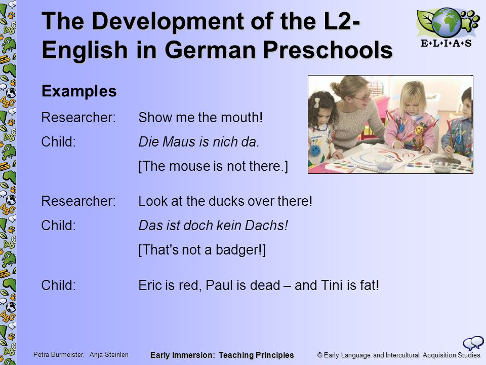 © Early Language and Intercultural Acquisition Studies ELIASELIAS Petra Burmeister, Anja Steinlen Early Immersion: Teaching Principles The Dev