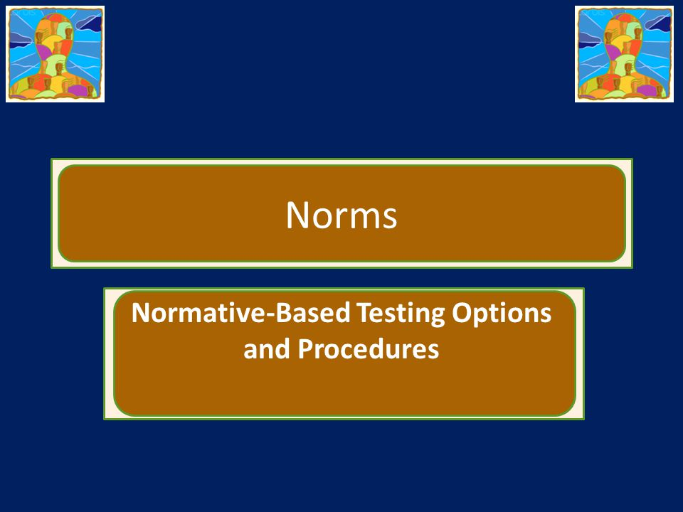 Norms Normative-Based Testing Options and Procedures