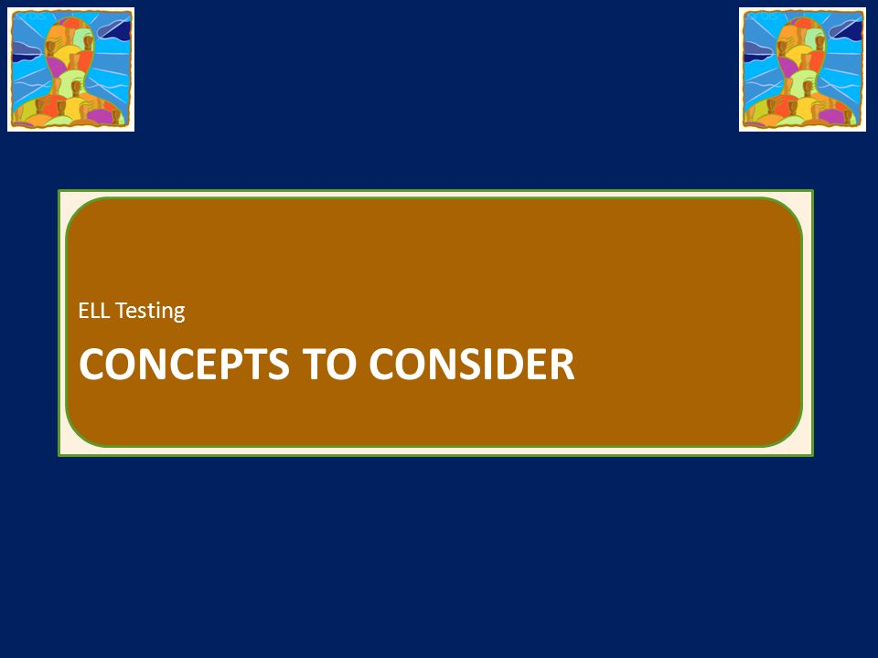 CONCEPTS TO CONSIDER ELL Testing