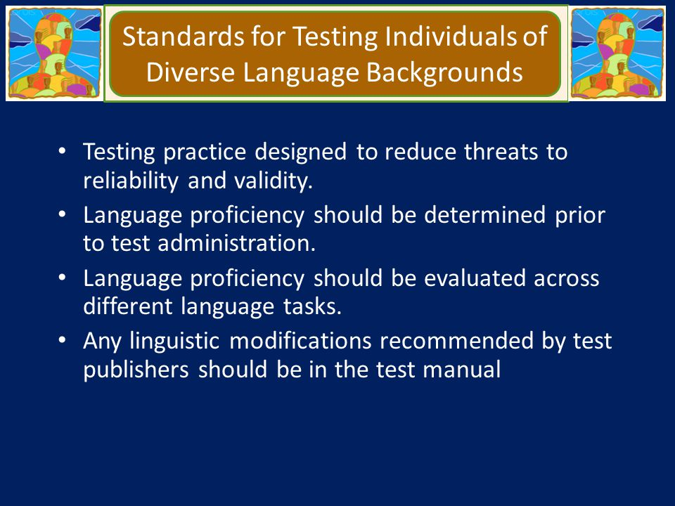 Standards for Testing Individuals of Diverse Language Backgrounds Testing practice designed to reduce threats to reliability and validity. Language pr