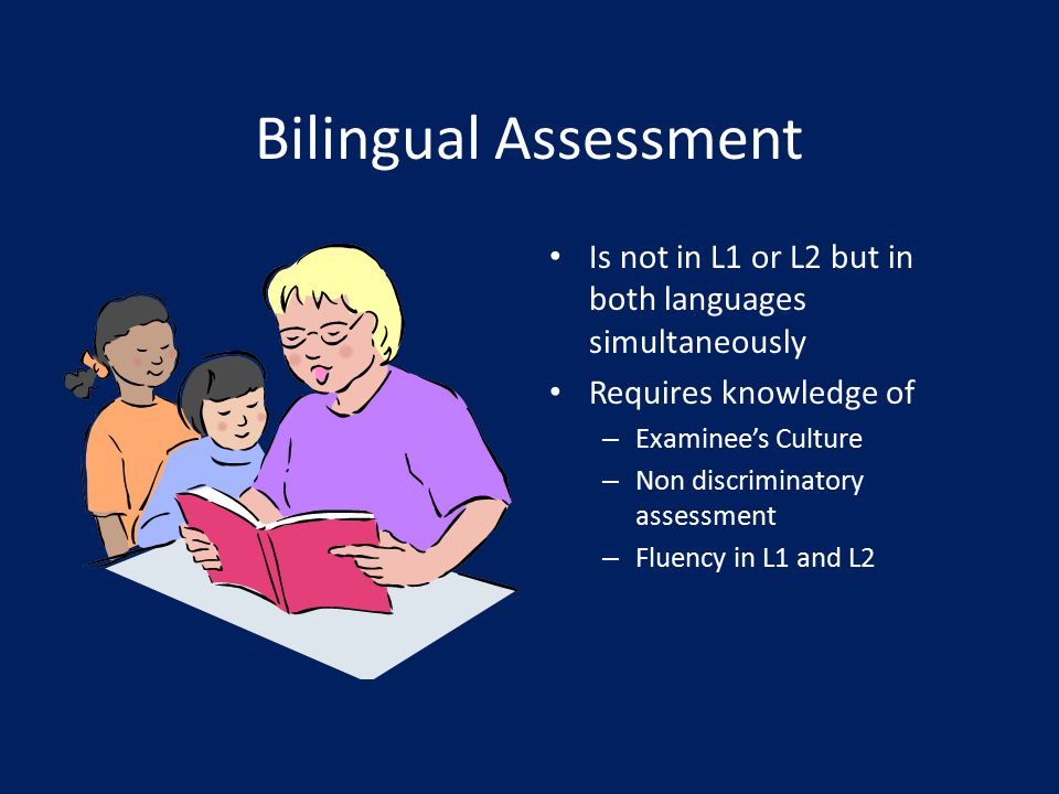 MAMBI MAMBI = Multidimensional assessment model for bilingual individuals This model Guides choices of assessments looking at all factors of consideration.