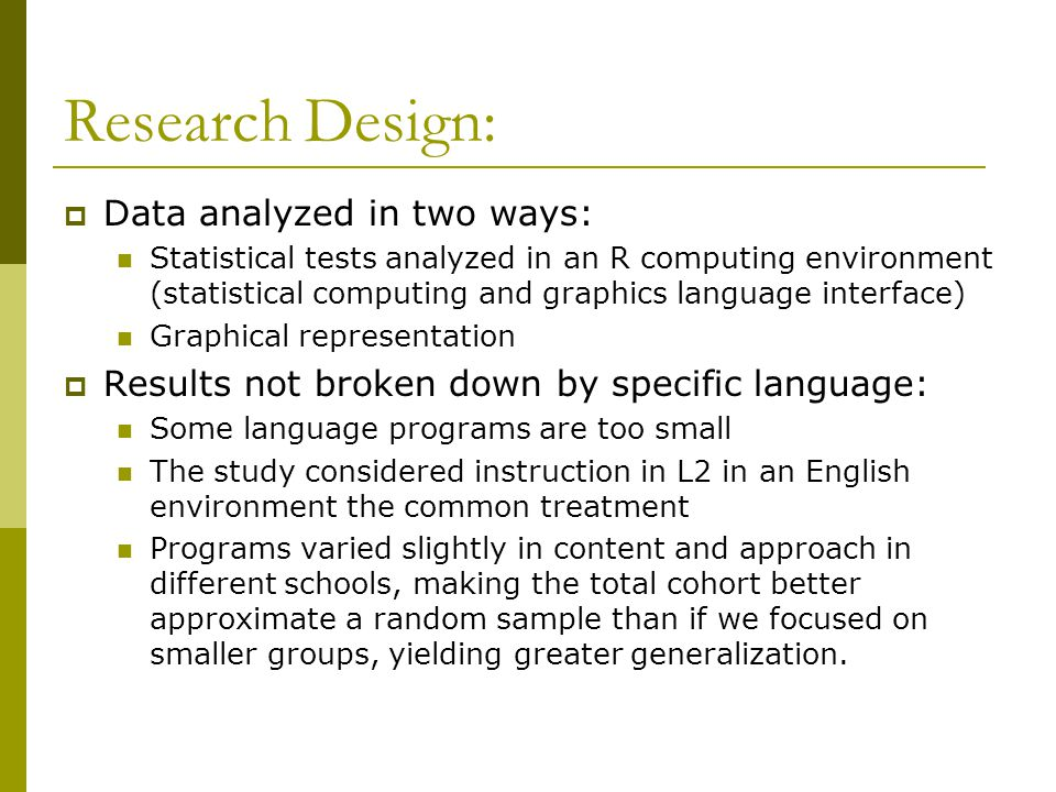 Research Design:  Data analyzed in two ways: Statistical tests analyzed in an R computing environment (statistical computing and graphics language in