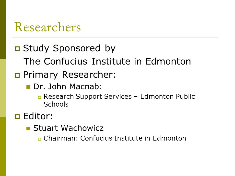 Researchers  Study Sponsored by The Confucius Institute in Edmonton  Primary Researcher: Dr. John Macnab:  Research Support Services – Edmonton Pub
