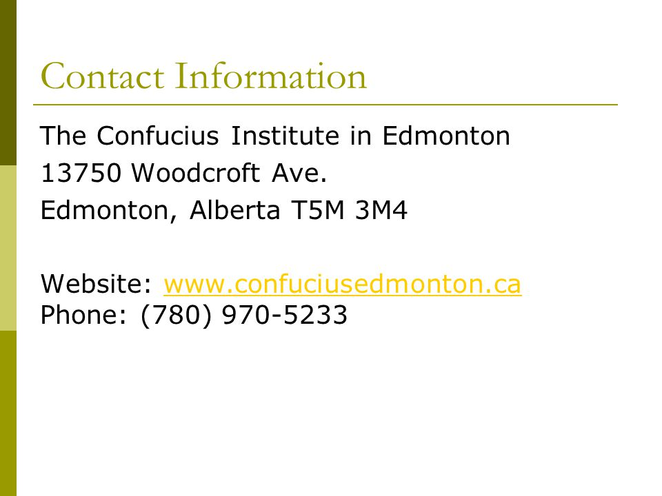 Contact Information The Confucius Institute in Edmonton 13750 Woodcroft Ave.