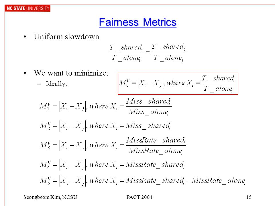 PACT 200415Seongbeom Kim, NCSU Fairness Metrics Uniform slowdown We want to minimize: –Ideally: