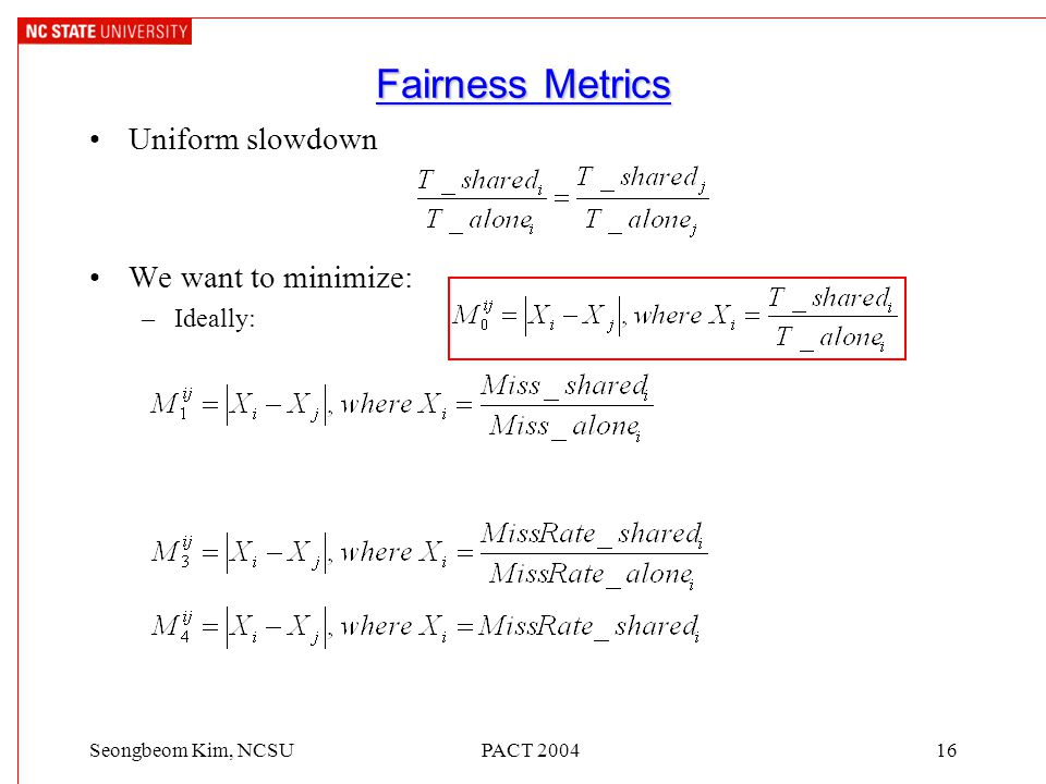 PACT 200416Seongbeom Kim, NCSU Fairness Metrics Uniform slowdown We want to minimize: –Ideally: