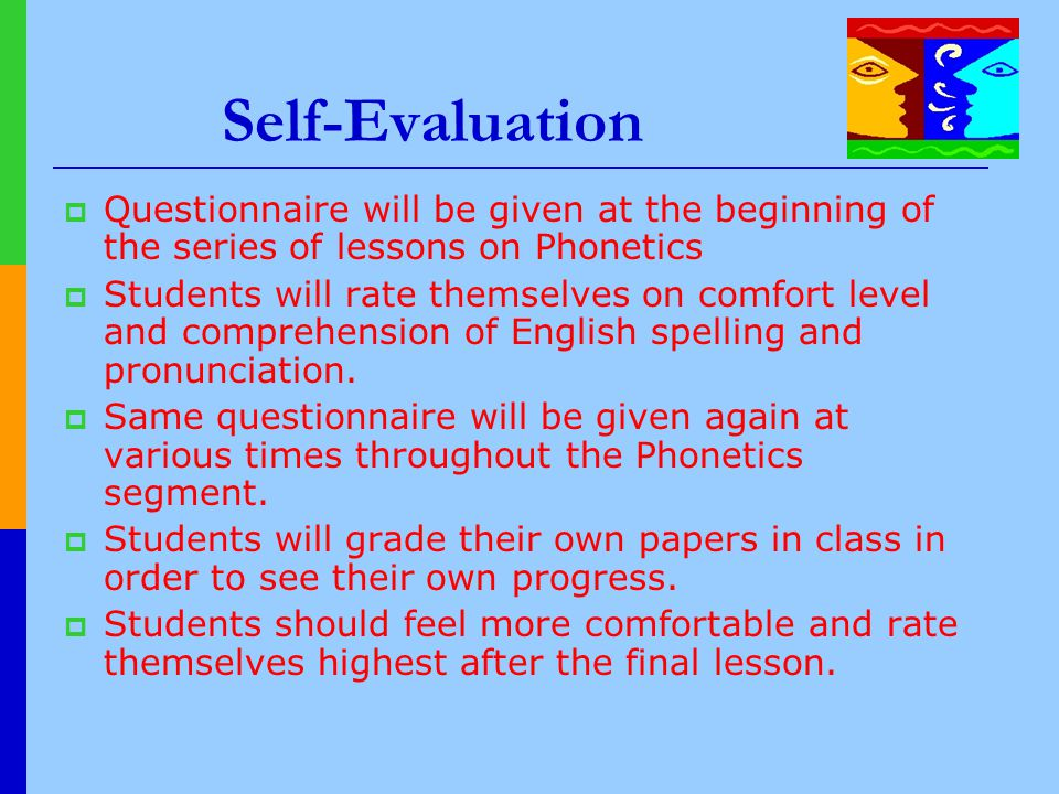 Self-Evaluation  Questionnaire will be given at the beginning of the series of lessons on Phonetics  Students will rate themselves on comfort level