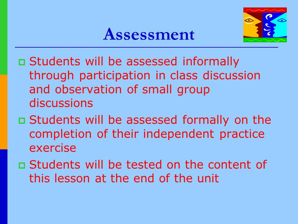 Assessment  Students will be assessed informally through participation in class discussion and observation of small group discussions  Students will