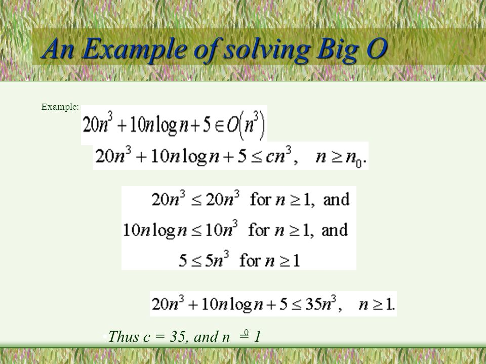 An Example of solving Big O Example:  Thus c = 35, and n = 1 0