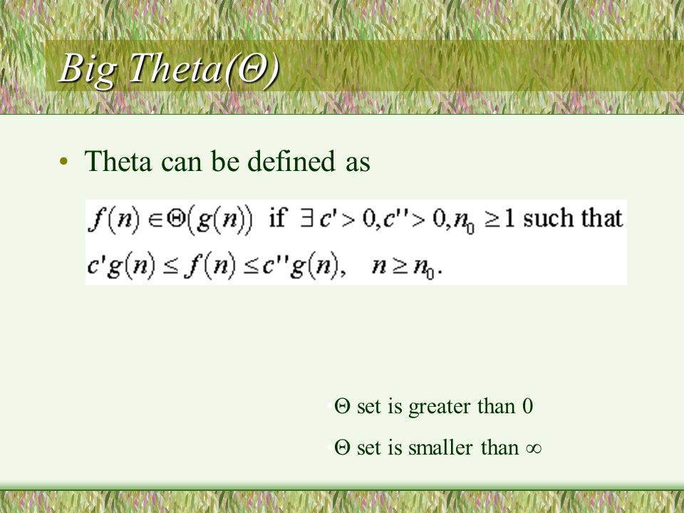 Big Theta(Θ) Theta can be defined as  set is greater than 0  set is smaller than 